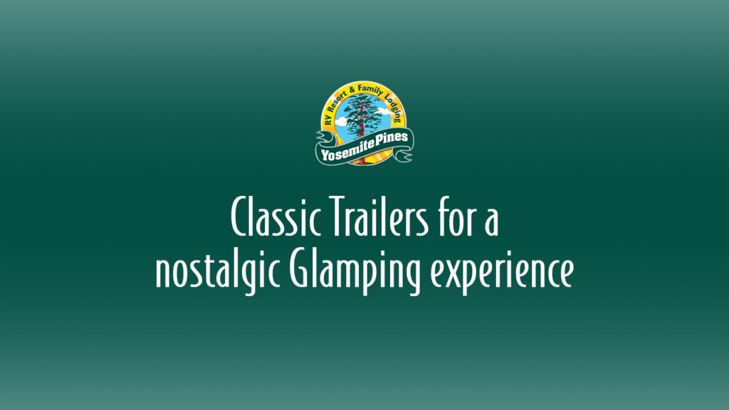 Glamping at Yosemite Pines RV Resort in Classic and Retro Trailers